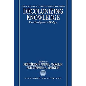 Decolonizing Knowledge From Development to Dialogue by ApffelMarglin & Marglin