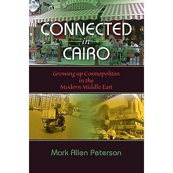 Connected in Cairo Growing up Cosmopolitan in the Modern Middle East by Peterson & Mark Allen