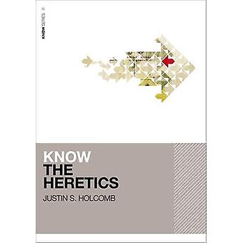 Know the Heretics by Holcomb & Justin