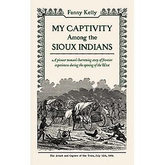 My Captivity Among the Sioux by Kelly & Fanny