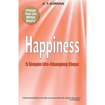 Happiness 5 Simple LifeChanging Steps by Bowman & Neil P.