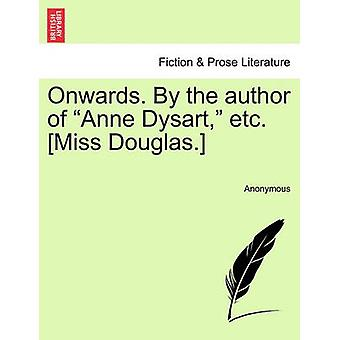 Onwards. By the author of Anne Dysart etc. Miss Douglas. by Anonymous