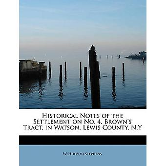 Historical Notes of the Settlement on No. 4 Browns Tract in Watson Lewis County N.Y by Stephens & W. Hudson