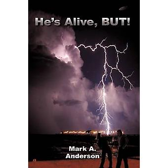 Hes Alive But by Anderson & Mark A.