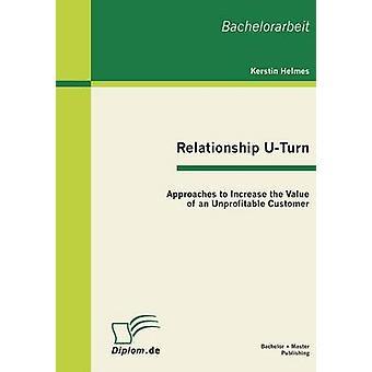 Beziehung einbiegen Ansätze zur Wertsteigerung eines unrentablen Kunden durch Helmes & Kerstin