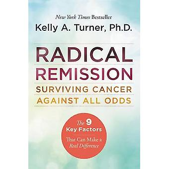 Radical Remission by Kelly A. Turner - 9780062268747 Book
