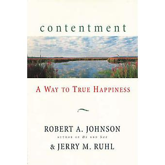 Contentment - A Way to True Happiness by Robert A. Johnson - Jerry M.