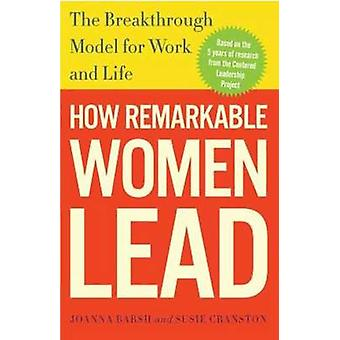 How Remarkable Women Lead - The Breakthrough Model for Work and Life b