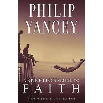 A Skeptic's Guide to Faith by Philip Yancey - 9780310325024 Book