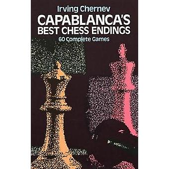 Capablanca's Best Chess Endings - 60 Complete Games (Annotated edition