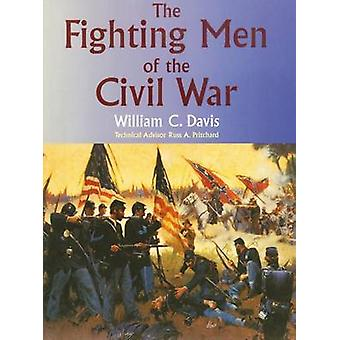The Fighting Men of the Civil War (New edition) by William C. Davis -