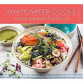 Whitewater Cooks More Beautiful Food by Shelley Adams - 9780981142432