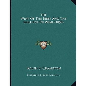 The Wine of the Bible and the Bible Use of Wine (1859) by Ralph S Cra