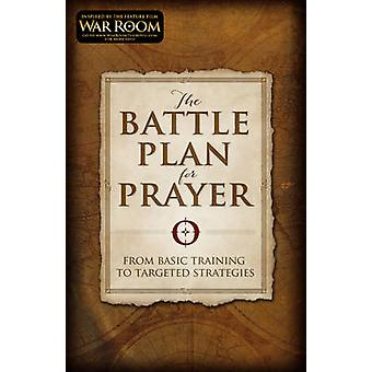 The Battle Plan for Prayer - From Basic Training to Targeted Strategie