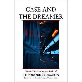 Case and the Dreamer - v. 13 - Complete Stories of Theodore Sturgeon by