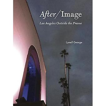 After/Image - Los Angeles Outside the Frame by Lynell George - 9781626