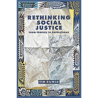 Rethinking Social Justice - From Peoples to Populations by Tim Rowse -
