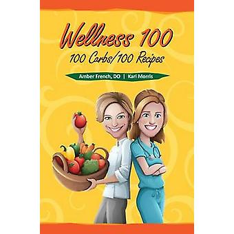 Wellness 100 - 100 Carbs/100 Recipes by Amber French - Kari Morris - 9
