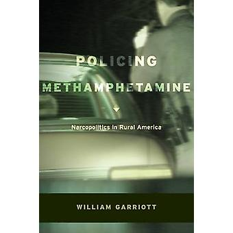 Policing Methamphetamine - Narcopolitics in Rural America by William C