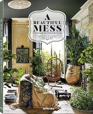 A Beautiful Mess - Celebrating the New Eclecticism by Claire Bingham -
