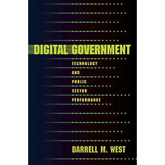 Digital Government - Technology and Public Sector Performance by Darre