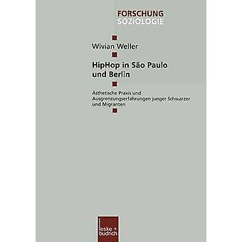 HipHop in So Paulo und Berlin  sthetische Praxis und Ausgrenzungserfahrungen junger Schwarzer und Migranten by Weller & Wivian