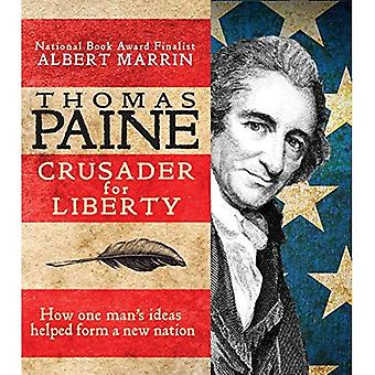 Thomas Paine: Crusader for Liberty: hvordan en mands ideer hjalp danner en ny Nation
