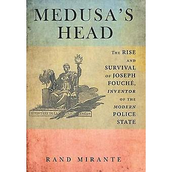 Medusas Head The Rise and Survival of Joseph Fouch Inventor of the Modern Police State by Mirante & Rand