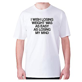 Mens funny t-shirt slogan tee novelty humour hilarious -  I wish losing weight was as easy as losing my mind