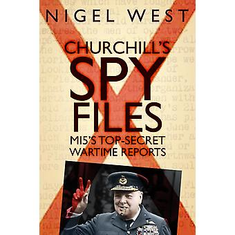 Churchills Spy Files by Nigel West