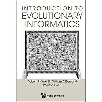 Introduction To Evolutionary Informatics by Robert J. Marks