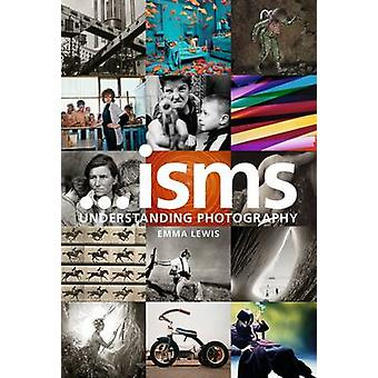 Isms Understanding Photography by Emma Lewis