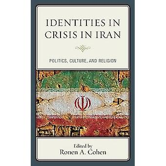 Identities in Crisis in Iran Politics Culture and Religion by Cohen & Ronen A