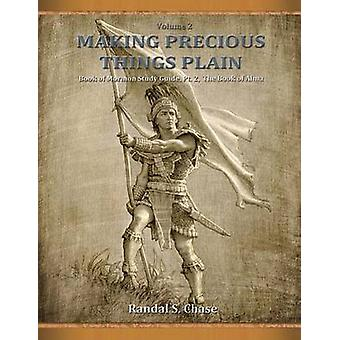 Book of Mormon Study Guide Pt. 2 The Book of Alma Making Precious Things Plain Vol. 2 by Chase & Randal S.