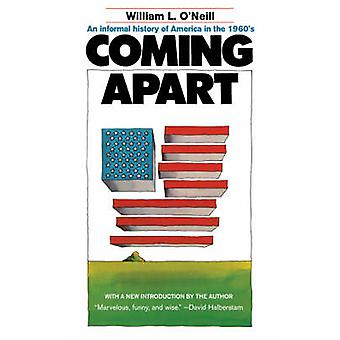 Coming Apart An Informal History of America in the 1960s by ONeill & William L.