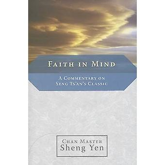 Faith in Mind  A Commentary on Seng Tsans Classic by Sheng Yen & Master