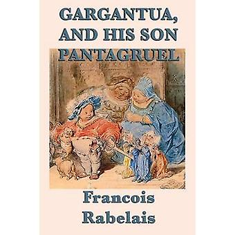 Gargantua and His Son Pantagruel by Rabelais & Francois