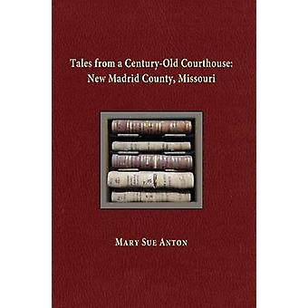 Tales of a CenturyOld Courthouse New Madrid County Missouri by Anton & Mary Sue