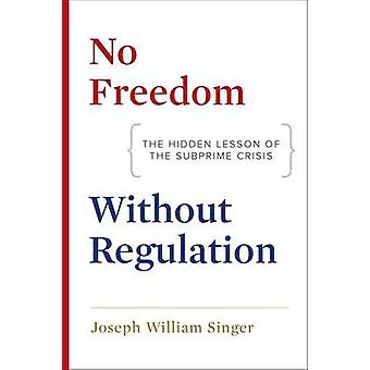 No Freedom Without Regulation - The Hidden Lesson of the Subprime Cris