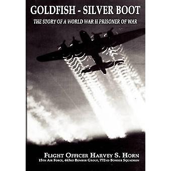 Goldfish Silver Boot  The Story of a World War II Prisoner of War by Horn & Harvey S.