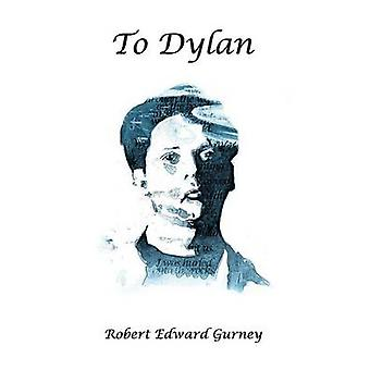 To Dylan by Gurney & Robert Edward