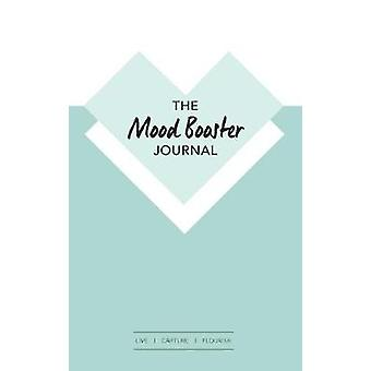The Mood Booster Journal Live  Capture  Flourish   A journal with prompts and a daily diary to help cultivate happiness and gratitude by Woolgar & Camilla