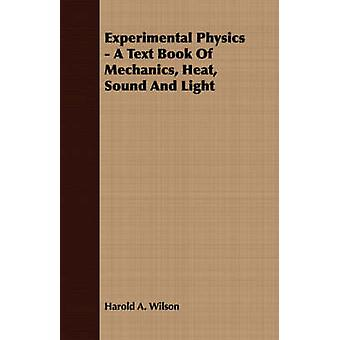 Experimental Physics  A Text Book Of Mechanics Heat Sound And Light by Wilson & Harold A.