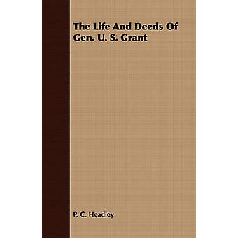 The Life and Deeds of Gen. U. S. Grant by Headley & Phineas Camp