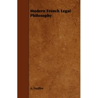 Modern French Legal Philosophy by Fouillee & A.