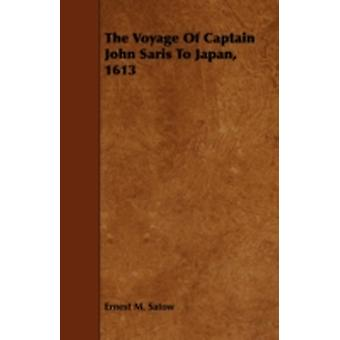 The Voyage of Captain John Saris to Japan 1613 by Satow & Ernest M.
