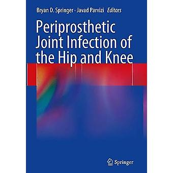 Periprosthetic Joint Infection of the Hip and Knee by Springer & Bryan D.