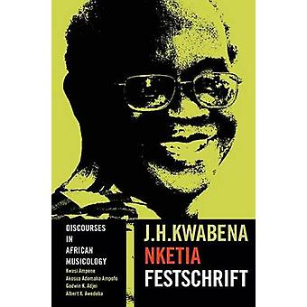 Discourses in African Musicology J.H. Kwabena Nketia Festschrift by Ampene & Kwasi