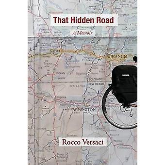 That Hidden Road A Memoir by Versaci & Rocco