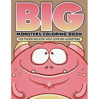 Big Monsters Coloring Book For Those Big Kids Who Love Big Monsters by Packer & Bowe